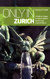 Only in Zurich : a guide to unique locations, hidden corners and unusual objects