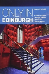 Only in Edinburgh : a guide to unique locations, hidden corners and unusual objects