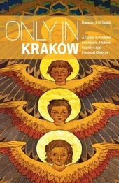 Only in Krakow : a guide to unique locations, hidden corners and unusual objects