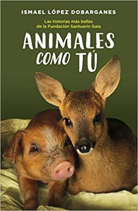 Animales como tu : las historias mas bellas de la Fundacion Santuario Gaia