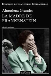 La madre de Frankenstein : episodios de una guerra interminable