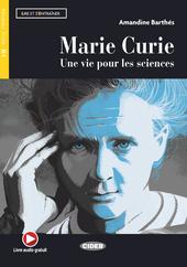 Marie Curie : une vie pour les sciences