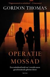 Operatie-Mossad : een onthullend beeld van 's werelds meest geruchtmakende geheime dienst