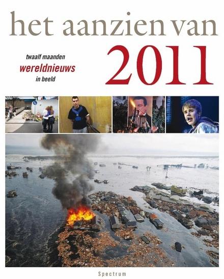 Het aanzien van 2011 : twaalf maanden wereldnieuws in beeld