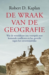 De wraak van de geografie : wat de wereldkaart ons voorspelt over komende conflicten en het gevecht tegen het onver...
