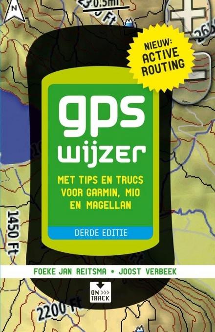 GPS wijzer : met tips en trucs voor Garmin en Magellan