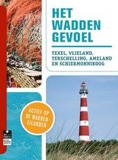 Het Waddengevoel : Texel, Vlieland, Terschelling, Ameland en Schiermonnikoog