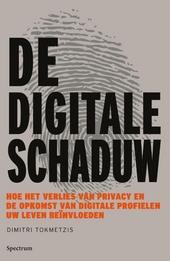 De digitale schaduw : hoe het verlies van privacy en de opkomst van digitale profielen je leven beïnvloeden