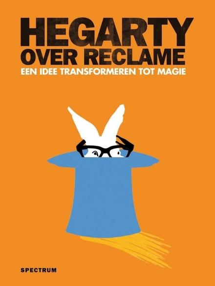 Hegarty over reclame : een idee transformeren tot magie