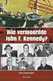 Wie vermoordde John F. Kennedy? : de moord, zijn vijanden en de complottheorieën
