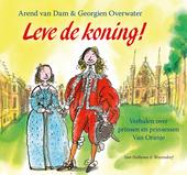 Leve de koning! : verhalen over prinsen en prinsessen Van Oranje