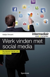 Werk vinden met social media : de nieuwe manier van solliciteren