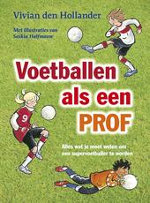 Voetballen als een prof : alles wat je moet weten om een supervoetballer te worden