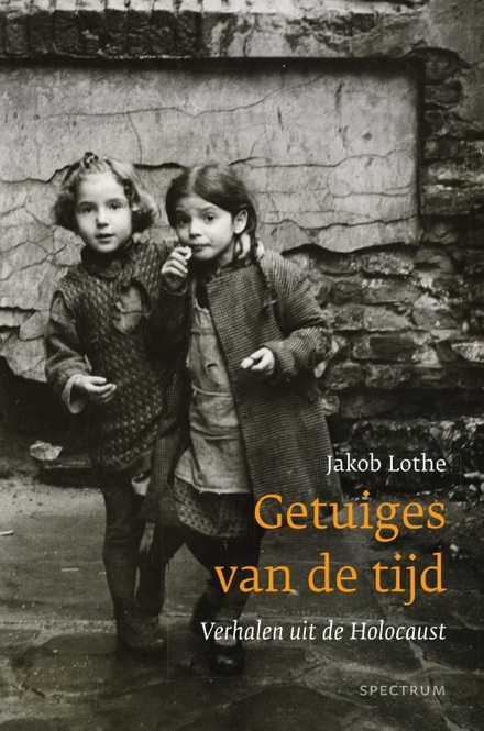 Getuiges van de tijd : verhalen uit de Holocaust