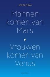 Mannen komen van Mars, vrouwen komen van Venus : mannen zijn anders, vrouwen ook