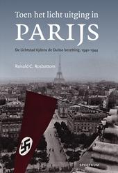 Toen het licht uitging in Parijs : de Lichtstad tijdens de Duitse bezetting, 1940-1944