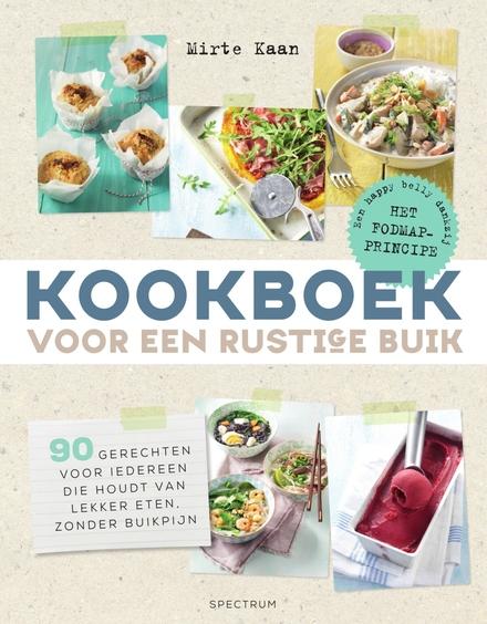 Kookboek voor een rustige buik : 90 gerechten voor iedereen die houdt van lekker eten, zonder buikpijn