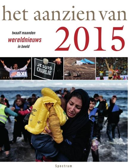 Het aanzien van 2015 : twaalf maanden wereldnieuws in beeld