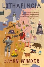Lotharingia : een persoonlijke geschiedenis van Europa's grote breuklijn, van de Lage Landen tot aan het Jurageberg...