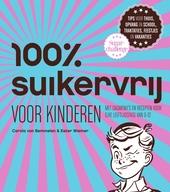 100% suikervrij voor kinderen : met dagmenu's en recepten voor elke leeftijdsfase van 0-12
