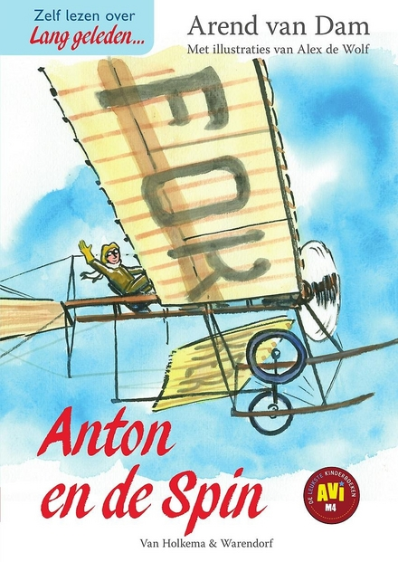 Anton en de Spin : over het leven van Anton Fokker (1890-1939) die zijn eigen vliegtuig bouwde