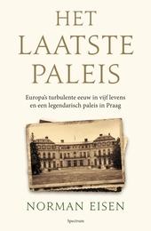 Het laatste paleis : Europa's turbulente eeuw in vijf levens en een legendarisch paleis in Praag