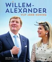 Willem-Alexander : vijf jaar koning