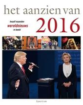 Het aanzien van 2016 : twaalf maanden wereldnieuws in beeld