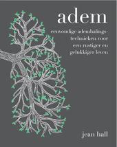 Adem : eenvoudige ademhalingstechnieken voor een rustiger en gelukkiger leven