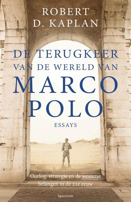 De terugkeer van de wereld van Marco Polo : oorlog, strategie en de westerse belangen in de 21e eeuw