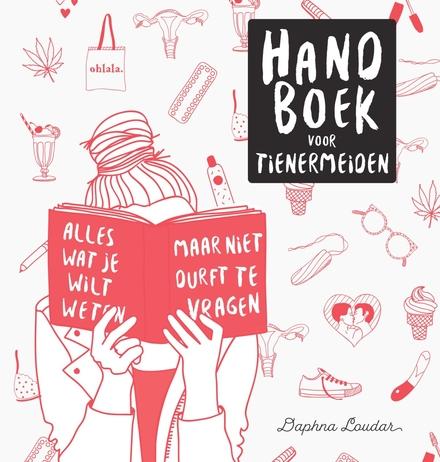 Handboek voor tienermeiden : alles wat je wilt weten maar niet durft te vragen