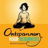 Ontspannen voor beginners : meer rust met yoga en meditatie