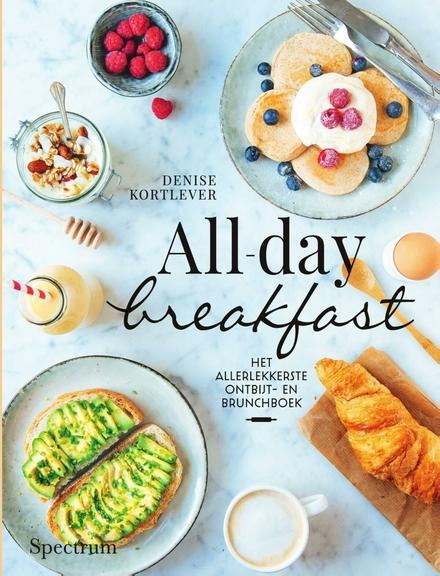 All-day breakfast : het allerlekkerste ontbijt- en brunchboek