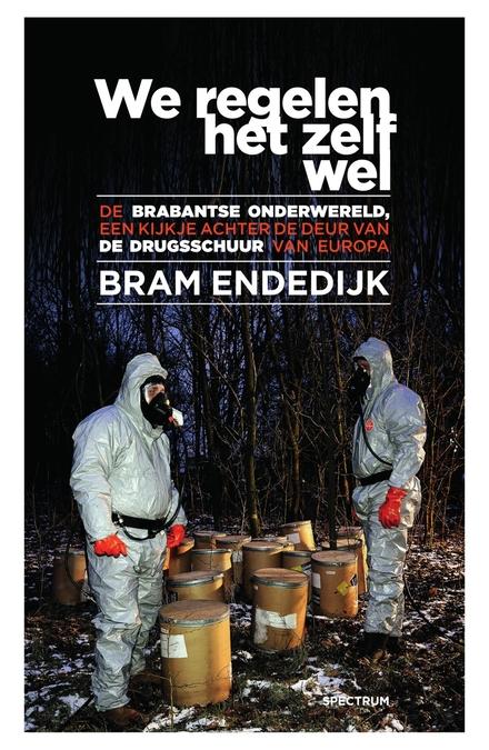 We regelen het zelf wel : de Brabantse onderwereld, een kijkje achter de deur van de drugsschuur van Europa