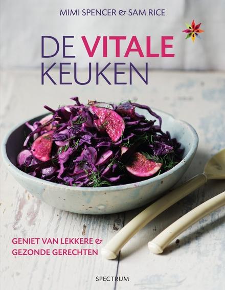 De vitale keuken : geniet van lekkere & gezonde gerechten