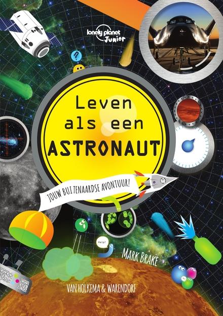 Leven als een astronaut : jouw buitenaardse avontuur!