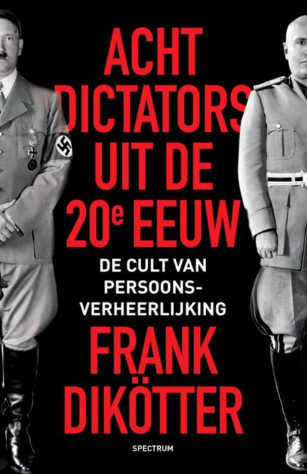 Acht dictators uit de twintigste eeuw : de cult van persoonsverheerlijking
