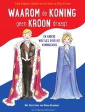 Waarom de koning geen kroon draagt en andere weetjes over het koningshuis