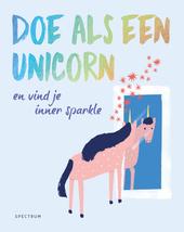 Doe als een unicorn : en vind je inner sparkle