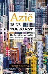 Azië is de toekomst : handel, cultuur en conflict in de 21e eeuw