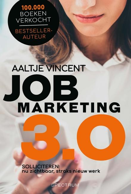 Jobmarketing 3.0 : jouw arbeidsmarkt : nu vindbaar, straks nieuw werk