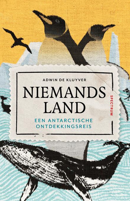 Niemandsland : een antarctische ontdekkingsreis