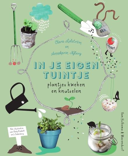 In je eigen tuintje : plantjes kweken en knutselen
