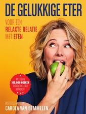 De gelukkige eter : voor een relaxte relatie met eten