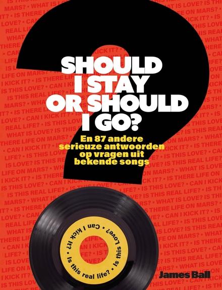 Should I stay or should I go? : en 87 andere hilarische antwoorden op vragen uit bekende songs