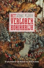 Het verloren koninkrijk : de geschiedenis van Rusland van 1470 tot heden