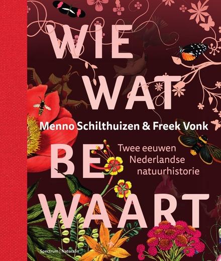 Wie wat bewaart : twee eeuwen Nederlandse natuurhistorie