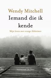 Iemand die ik kende : leven met vroege Alzheimer