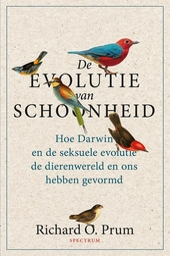 De evolutie van schoonheid : hoe Darwin en de seksuele evolutie de dierenwereld en ons hebben gevormd