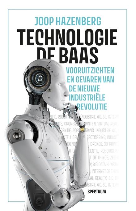 Technologie de baas : vooruitzichten en gevaren van de nieuwe industriële revolutie
